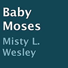 Baby Moses (       UNABRIDGED) by Misty L. Wesley Narrated by Richard Frances