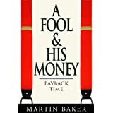 A Fool And His Money - Payback Time:by Martin Baker