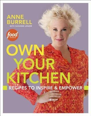 [ Own Your Kitchen: Recipes to Inspire & Empower Burrell, Anne ( Author ) ] { Hardcover } 2013