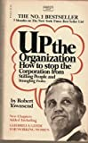 Up the Organization; How to Stop the Corporation From Stifling People and Strangling Profits