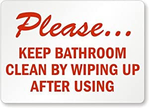 Please keep bathroom clean by wiping up after using plastic sign 14 x 10 patio for Bathroom signs for cleanliness