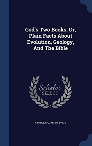 God's Two Books, Or, Plain Facts About Evolution, Geology, And The Bible