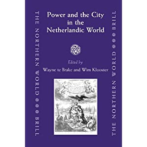 Power And the City in the Netherlandic World (The Northern World, V. 22) Wim Klooster (Editor) Wayne Te Brake (Editor)