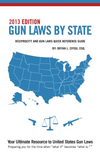 Gun Laws By State - Reciprocity and Gun Laws Quick Reference Guide - 2013 Edition