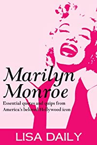 Marilyn Monroe : Essential Quotes And Quips From America's Most Beloved Hollywood Icon (Quotes and Sayings) (Marilyn Monroe Kindle Books) from Siesta Key House