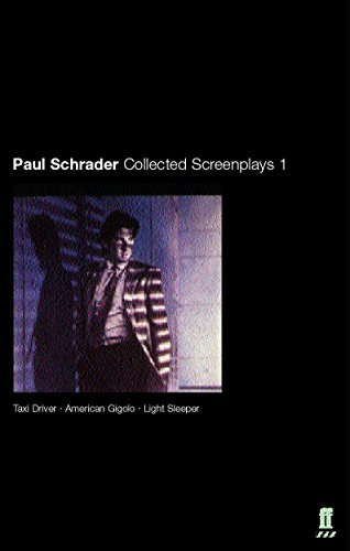 Paul Schrader: Collected Screenplays Volume 1: Taxi Driver, American Gigolo, Light Sleeper