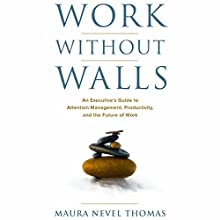 Work Without Walls: An Executive's Guide to Attention Management, Productivity, and the Future of Work Audiobook by Maura Nevel Thomas Narrated by Maura Nevel Thomas