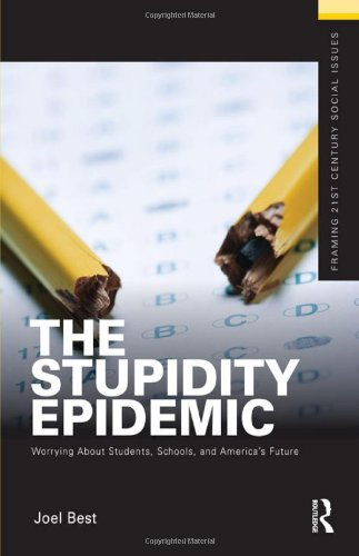 The Stupidity Epidemic: Worrying About Students, Schools,...