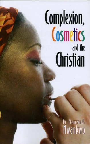 Book: Complexion, Cosmetics and the Christian by Dr. Ebenezer Nwankwo