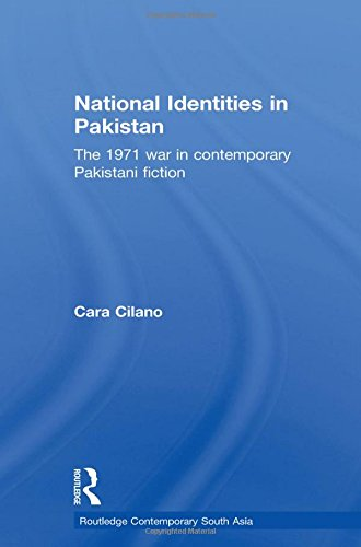 National Identities in Pakistan: The 1971 war in contemporary Pakistani fiction (Routledge Contemporary South Asia Series), by Cara Cilano