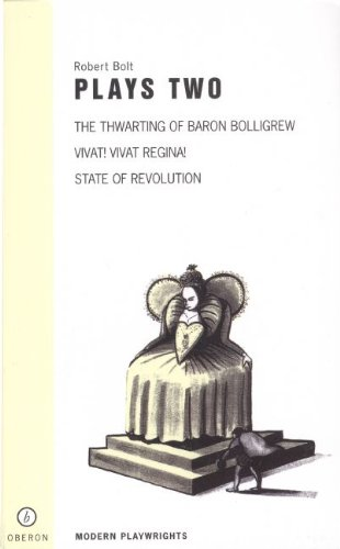 Robert Bolt Plays Two: The Thwarting of Baron Bolligrew/Vivat! Vivat Regina!/State of Revolution (Oberon Modern Playwrights)