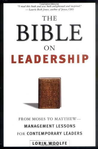The Bible on Leadership: From Moses to Matthew-Management Lessons for Contemporary Leaders
