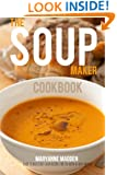 The Soup-Maker Cookbook: Over 50 recipes for Soup Makers