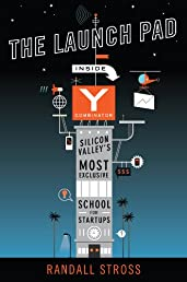 The Launch Pad: Inside Y Combinator, Silicon Valley's Most Exclusive Schoolfor Startups
