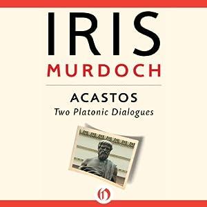 Acastos: Two Platonic Dialogues | [Iris Murdoch]