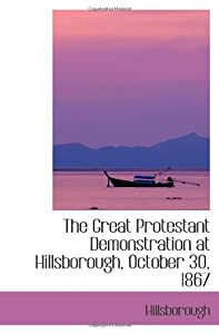 The Great Protestant Demonstration at Hillsborough, October 30, 1867 by BiblioBazaar