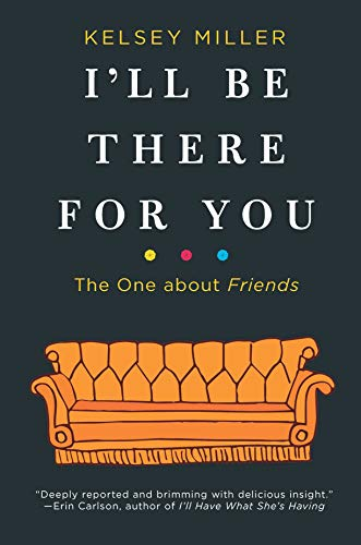 Ill Be There for You The One about Friends [Miller, Kelsey] (Tapa Dura)