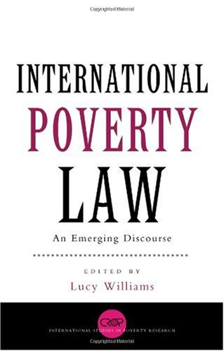 International Poverty Law: An Emerging Discourse (International Studies In Poverty Research)