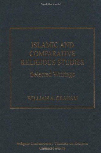 Islamic and Comparative Religious Studies: Selected Writings (Ashgate Contemporary Thinkers on Religion: Collected Works)