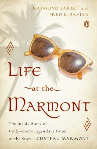 Download Life at the Marmont: The Inside Story of Hollywood's Legendary Hotel of the Stars--Chateau Marmont