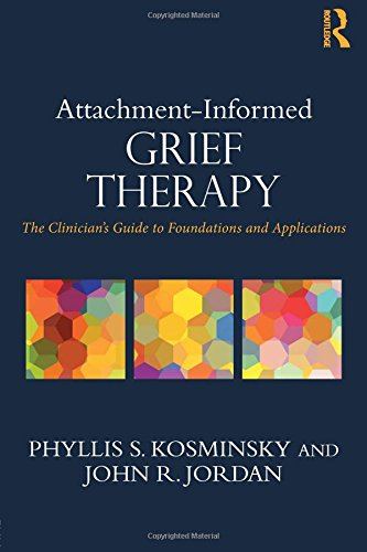 Attachment-Informed Grief Therapy: The Clinician's Guide to Foundations and Applications (Series in Death, Dying, and Bereavement)