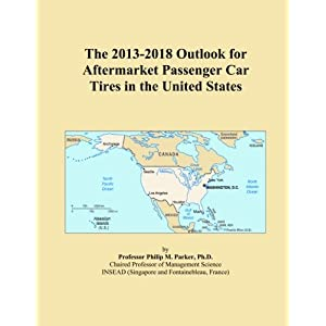 The 2013-2018 Outlook for Passenger Car Tires and Car Aftermarket Products in the United States Icon Group International