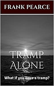 Tramp Alone: What if you were a tramp? from Frank Pearce