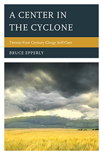A Center In The Cyclone: Twenty-First Century Clergy Self-Care front-947037