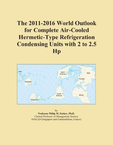 The 2011-2016 World Outlook for Complete Air-Cooled Hermetic-Type Refrigeration Condensing Units with 2 to 2.5 Hp