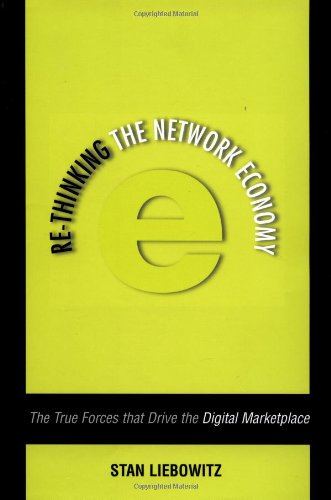 Rethinking the Network Economy: The True Forces That Drive the Digital Marketplace