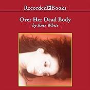 Over Her Dead Body: A Bailey Weggins Mystery   Kate White