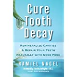 Cure Tooth Decay: Remineralize Cavities and Repair Your Teeth Naturally with Good Foodby Ramiel Nagel