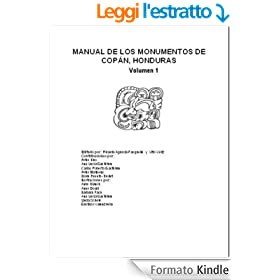 Manual de Los Monumentos de Copan, Honduras Volumen 1 (Manual de Los Monumentos de Cop�n, Honduras) (English Edition)