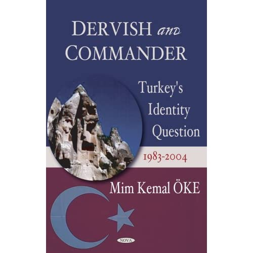 Dervish And Commander: Turkey's Identity Question 1983-2004 Kemal Oke