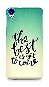 AMEZ the best is yet to come Back Cover For HTC Desire 820