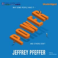Power: Why Some People Have It - and Others Don't (       UNABRIDGED) by Jeffrey Pfeffer Narrated by David Drummond