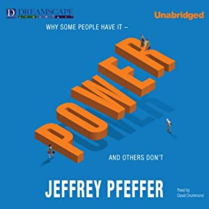 Power: Why Some People Have It - and Others Don't | [Jeffrey Pfeffer]