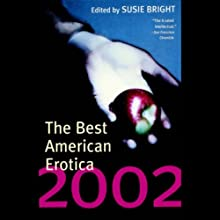 The Best American Erotica 2002 (Unabridged Selections) (       UNABRIDGED) by Susie Bright, Jamie Callan, Maggie Estep Narrated by Susie Bright, Kathe Mazur, Stephen Hoye, Stefan Rudnicki