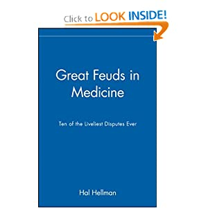 Great Feuds in Medicine: Ten of the Liveliest Disputes Ever Hal Hellman