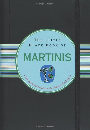 the-little-black-book-of-martinis-the-essential-guide-to-the-king-of-cocktails-little-black-books