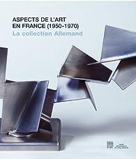 Aspects de l\'art en France (1950-1970) : La collection Yvonne et Maurice Allemand au Musée départemental de l\'Oise par Florence Leroy (IV)