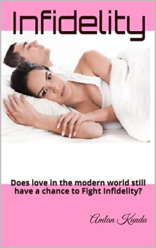 Infidelity: Does love in the modern world still have a chance to Fight Infidelity? PDF