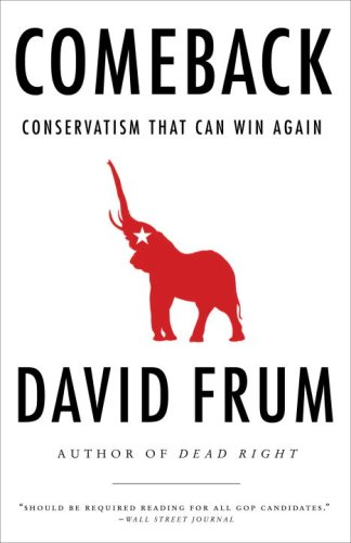 Comeback: Conservatism That Can Win Again, DAVID FRUM