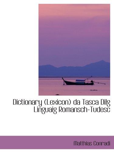 Dictionary (Lexicon) da Tasca Dilg Linguaig Romansch-Tudesc