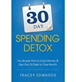 30 Day Spending Detox: The Simple Plan to Save Money & Get Out of Debt in One Month (Paperback) - Common
