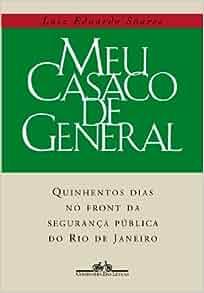 Meu casaco de general: 500 dias no front da seguranca publica do Rio