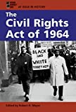 The Civil Rights Act of 1964 (At Issue in History) (073772305X) by Mayer, Robert