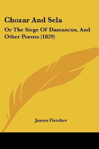 Chozar and Sela: Or the Siege of Damascus, and Other Poems (1829)