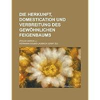 Die Herkunft, Domestication Und Verbreitung Des Gewohnlichen Feigenbaums; (Ficus Carica L.)
