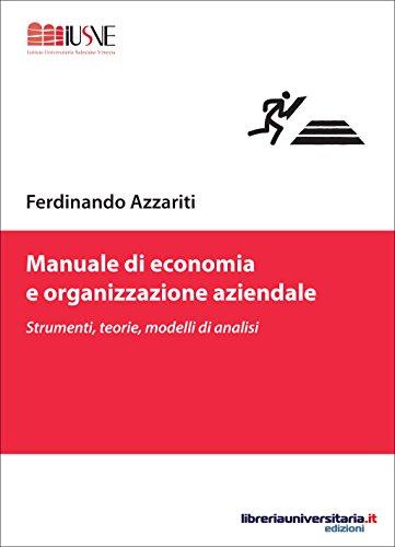 Ferdinando Azzariti - Manuale di economia e organizzazione aziendale: Strumenti, teorie, modelli di analisi (Comunicazione, marketing e new media) (Italian Edition)